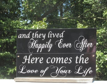 Here comes the Love of your life / and they lived Happily Ever After / Ring Bearer Flower Girl Sign / Painted Wood / Double Sided Reversible