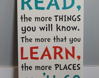CUSTOM wood sign, The more that your read, the more things you will know. The more that you learn, the more places YOU'LL go. Dr. Suess
