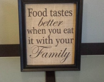 Framed Burlap Print - Food Tastes Better When You Eat It With Your Family - Housewarming - Gift - Family - Kitchen - 8x10