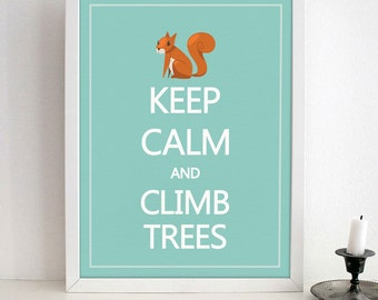 Keep Calm And Climb trees- Nursery wall art print on Matte Heavy Weight Paper - Keep calm art prints for nursery