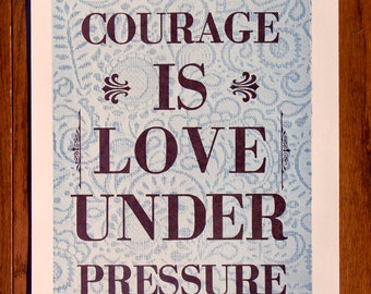Courage is Love Under Pressure Letterpress Poster