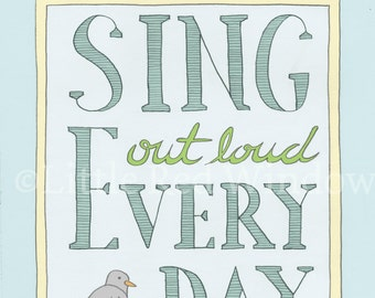 Sing Out Loud Everyday Typography Printable Print  -- INSTANT DOWNLOAD -- 8 x 10 --Nursery Art Print