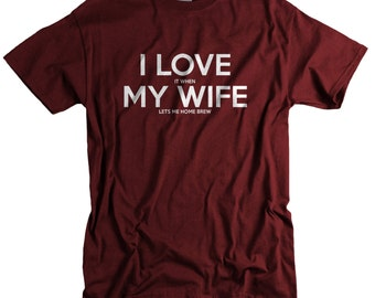 Beer Shirt - Home Brew T Shirts for Men - Gifts for Husband - I LOVE it when MY Wife® Brand