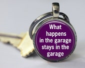 What happens in the Garage Stays in the Garage - Key Chain - Saying Key Chain - 25mm Round