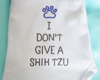 Dog Clothes Dog Shirt I Dont Give a Shih Tzu Dog Tank in  Blue for the  ShihTzu with an Attitude