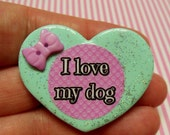 I Love My Dog -  Polymer Clay Glitter Heart Brooch or Necklace