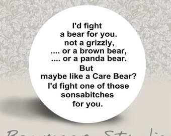 I'd Fight a Bear for You - PINBACK BUTTON or MAGNET - 1.25 inch round