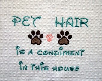 Embroidered Towel - Pet Hair is a Condiment - Tea Towel - Kitchen Towel - Dish Towel - Home Decor -  Paw Prints