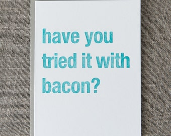 Have You Tried it With Bacon Letterpress Card