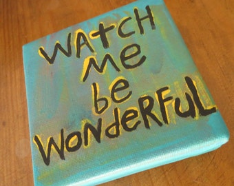 Word Art  Painting Watch Me Be Wonderful Canvas Quote - Nayarts