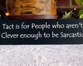 Wood Sign Tact is for People who aren't Clever enough to be Sarcastic Funny Wall Decor Primitive Handcrafted