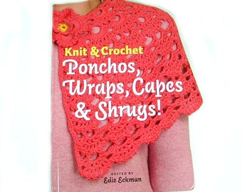 Knit and Crochet Ponchos Wraps Capes and Shrugs Pattern Book by Edie Eckman - 16 Projects