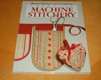 Better Homes and Gardens Creative MACHINE STITCHERY - Applique, Embroidery, Cutwork, Trims, Machines Potential - Vintage Hardback Craft Book