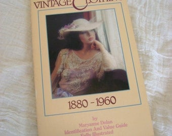 Vintage Clothing 1880-1960 Identification and Value Guide Book, Illustrated, by Maryanne Dolan