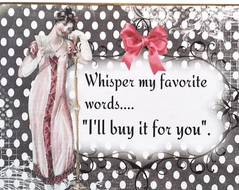 Victorian Humorous Art Block / Shelf Sitter / Wall Sign / Wood / Whisper My Favorite Words