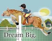 Dream Big.  Hunter Jumper  Horse art print. Dana's Doodles.  (h10334)