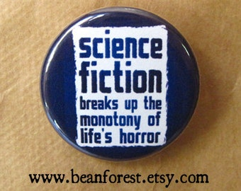 science fiction breaks up the monotony of life's horror - pinback button badge