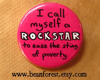 i call myself a ROCKSTAR to ease the sting of poverty - pinback button badge