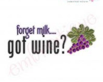 Forget Milk...Got Wine  -  -Instant Download Digital Files for Machine Embroidery