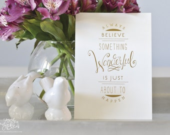 """FREE US Shipping - Gold Foil 5x7 Art Print on Double Thick Paper """"Always Believe"""" Limited Edition by Sincerely, Jackie"""