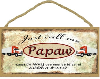 "Just Call Me PAPAW Cause I'm Too Cool To Be Called Grandfather Tractor Trailer 18 Wheeler Truck Wall Sign 5"" x 10"" Grandparent Plaque"