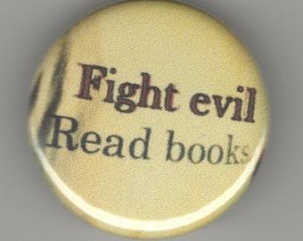 Fight Evil, Read Books 1.25 inch Button/ Badge/ Pin