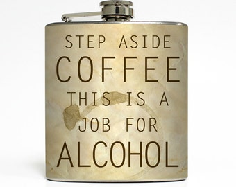 Step Aside Coffee This Is A Job for Alcohol Whiskey Flask Funny 21 Birthday Men Birthday Gift Stainless Steel 6 oz Liquor Hip Flask LC-1359