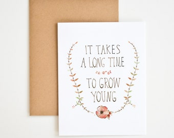 It Takes A Long Time To Grow Young Birthday Greeting Card