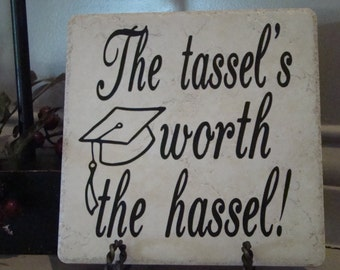Graduation Saying-The Tassel's worth the hassel-tile with vinyl lettering