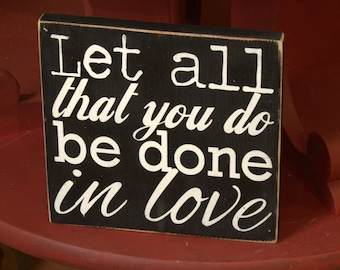 Let All That You Do Be Done In Love Painted Wood Sign, Do All In Love Sign, Distressed Wood Sign, Inspirational Sign