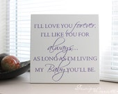 I'll Love You Forever, I'll Like You for Always, As Long As I'm Living, My Baby You'll Be. - Wood Sign, custom sign, typography, children's