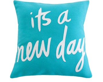 Its a New Day Pillow, Teal and White