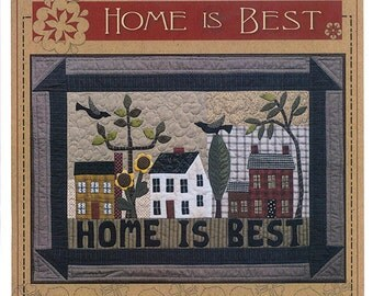 Timeless Traditions Home is Best Quilt Pattern  TTQ 10028  Wallhanging pattern