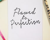 Flawed to Perfection limited edition print