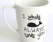 I Whale Always Love You -  Coffee Mug