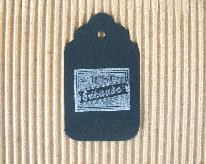Chalkboard Gift Tags, Just Because  Gift Tags, Vintage Design Black Chalkboard, Hand Stamped, set of 6