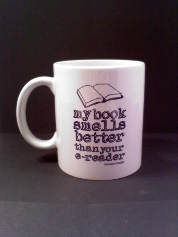 Funny Coffee Mug, My Book Smells Better Than Your E Reader