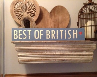 Handmade Wooden Sign - BEST OF BRITISH - Rustic, Vintage, Shabby Chic
