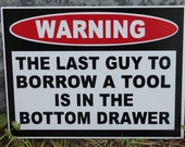 "9"" X 12"" Funny Novelty Plastic Signs (Warning Last Guy to Borrow Tools is in the Bottom Drawer)"