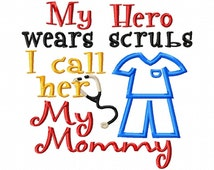 My Hero wears scrubs I call her My Mommy - Applique - Machine Embroidery Design - 5 sizes