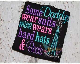 Some Daddy's wear Suits, Mine wears Hard Hats and Boots - Oilfield Homecoming Embroidered Appliqued Shirt