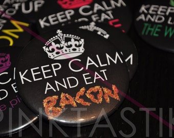 Keep Calm and Eat Bacon, Keep Calm Buttons, Keep Calm T-shirt, Bacon, I love Bacon, Bacon Button, Bacon Party Favor, Bacon T shirt, Bacon