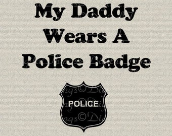 My Daddy Wears a Police Badge Baby Decor Art Nursery Decor Art Printable Digital Download for Iron on Transfer Tote Pillows Tea Towel DT1536
