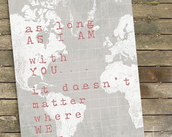 Gift for Traveler, Travel Gift, Travel Art, Travel Quote, - As Long as I am with you - Print sizes 5x7 up to 24x36