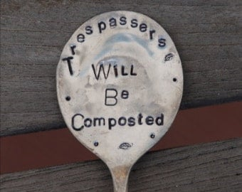 Trespassers Will Be Composted - hand stamped Garden Marker Vintage Spoon Garden Art