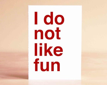 Funny New Year's Card - Funny Card - 30th Birthday Card - 40th Birthday Card - Best Friend Card - I do not like fun