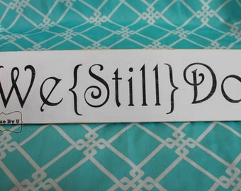 Handpainted Wedding Vow Renewal Family We Still Do Sign Photo Prop Shabby Chic