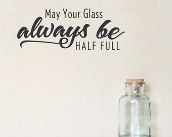 May Your Glass Always Be Half Full Wall Quote Decal, Glass Half Full, Inspirational Wall Decal, Kitchen Wall Sticker, Typography Decal