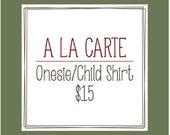 A La Carte Child Shirt or Baby Bodysuit- 15 Dollars