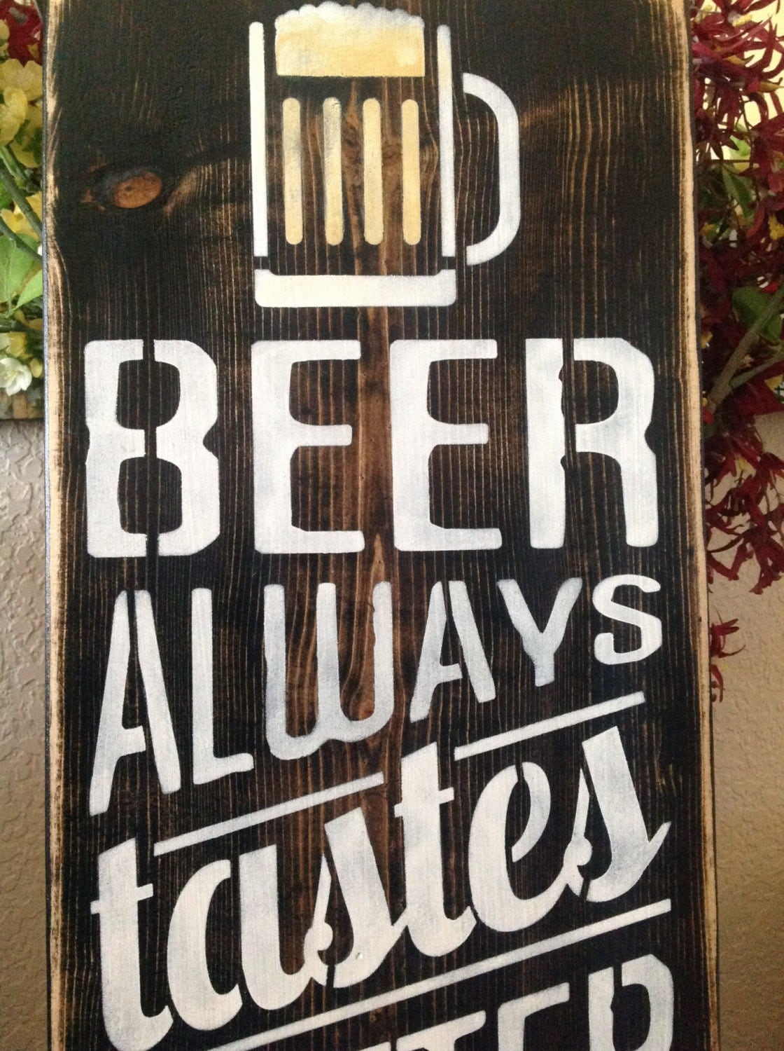 Beer Always Tastes Better At The Lake Wood Primitive Sign